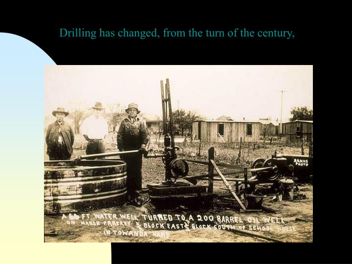Drilling has changed, from the turn of the century,