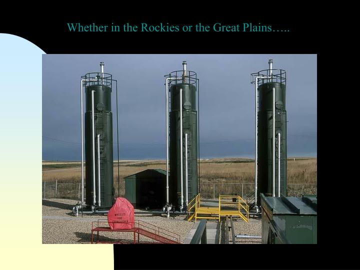 Whether in the Rockies or the Great Plains…..