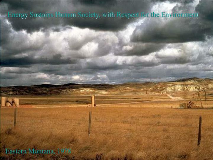 Energy Sustains Human Society, with Respect for the Environment
