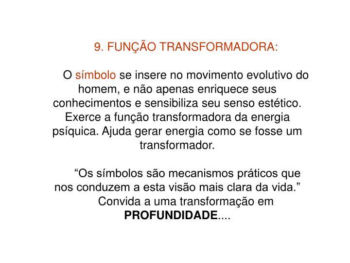 9. FUNÇÃO TRANSFORMADORA: