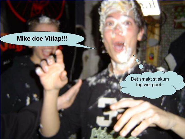 Mike doe Vitlap!!!