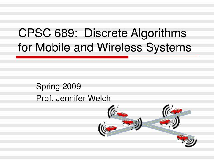 cpsc 689 discrete algorithms for mobile and wireless systems n.