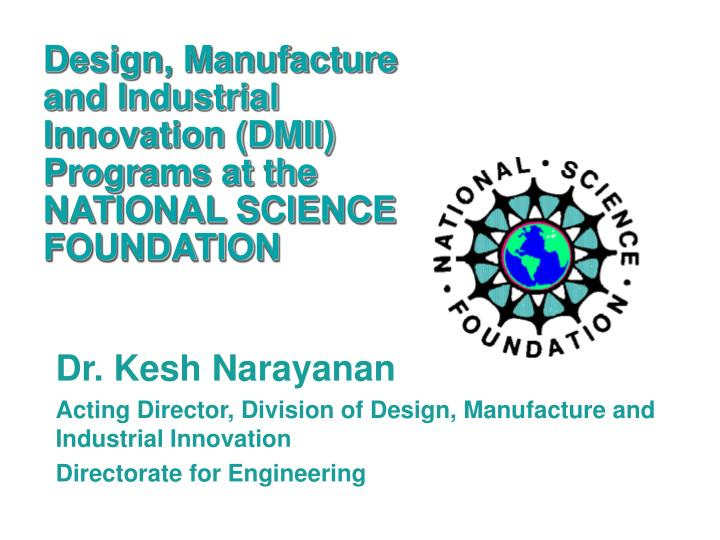 Design, Manufacture and Industrial Innovation (DMII) Programs at the NATIONAL SCIENCE FOUNDATION