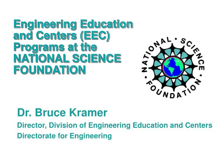 Engineering Education and Centers (EEC) Programs at the NATIONAL SCIENCE FOUNDATION