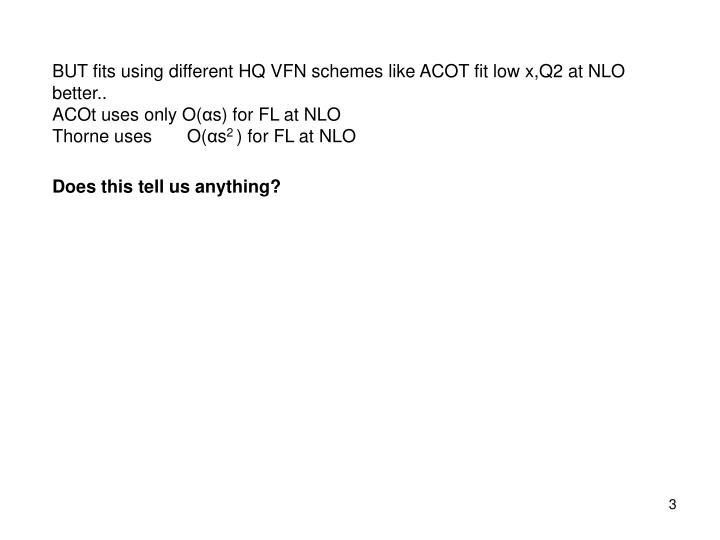 BUT fits using different HQ VFN schemes like ACOT fit low x,Q2 at NLO better..