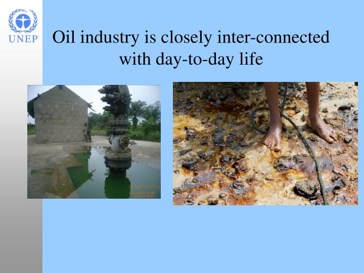 Oil industry is closely inter-connected with day-to-day life