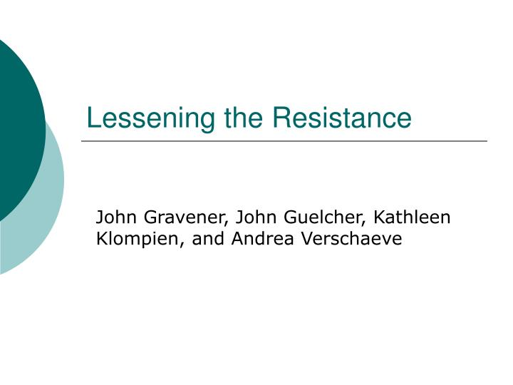 Lessening the resistance
