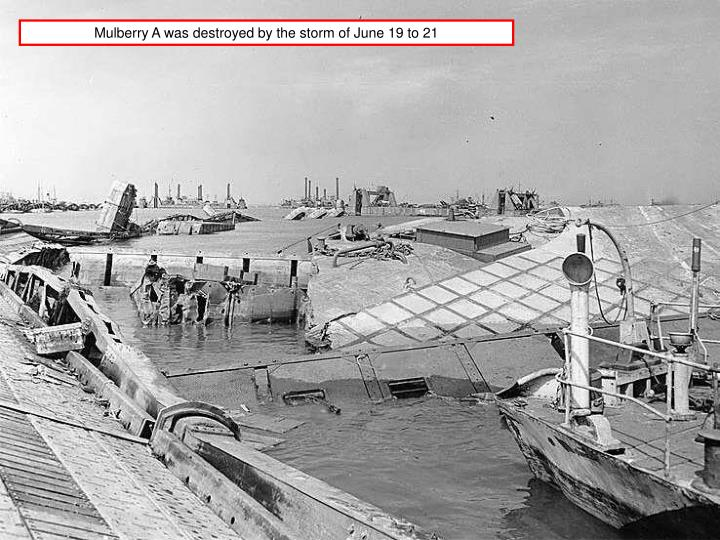 Mulberry A was destroyed by the storm of June 19 to 21