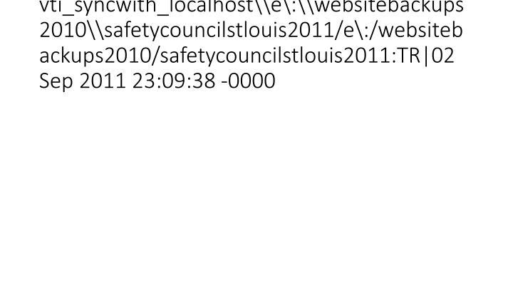 vti_syncwith_localhost\\e\:\\websitebackups2010\\safetycouncilstlouis2011/e\:/websitebackups2010/safetycouncilstlouis2011:TR|02 Sep 2011 23:09:38 -0000
