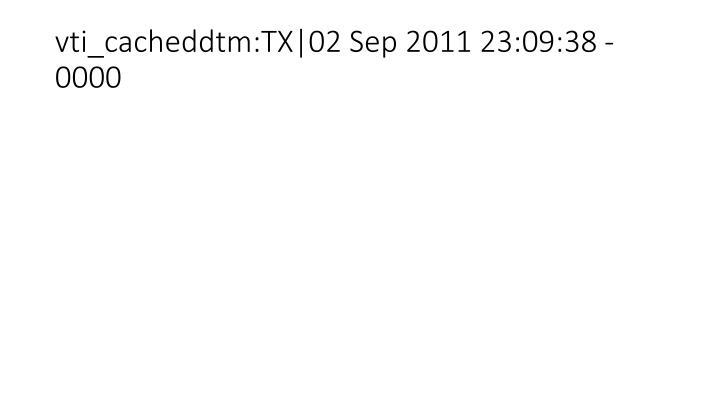 vti_cacheddtm:TX|02 Sep 2011 23:09:38 -0000