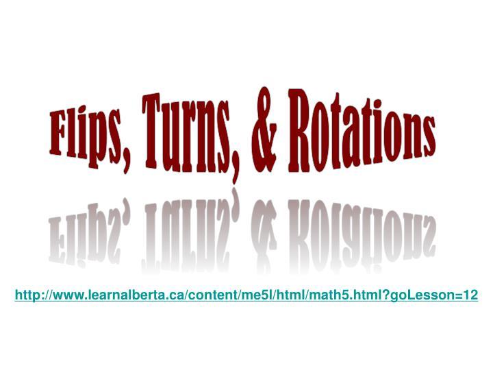 Flips, Turns, & Rotations