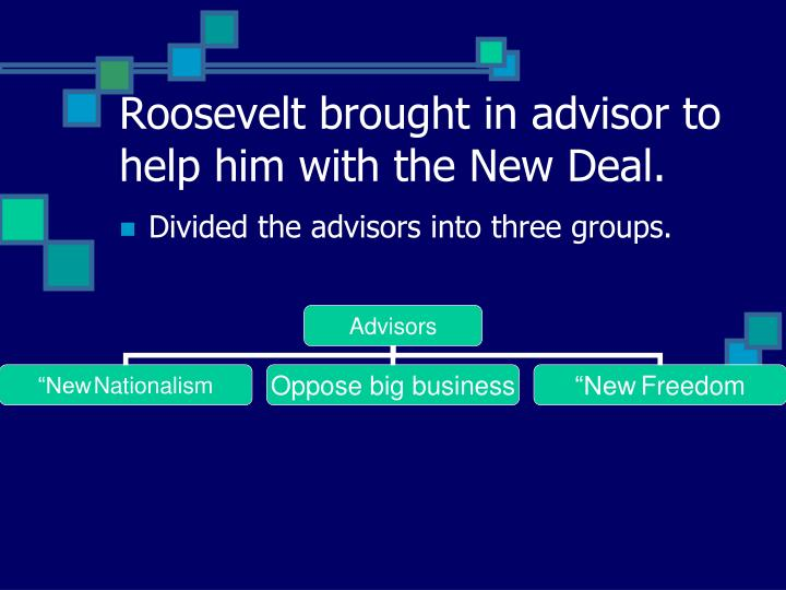 Roosevelt brought in advisor to help him with the New Deal.