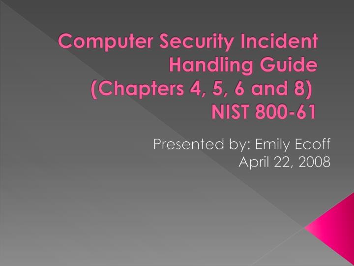 Computer security incident handling guide chapters 4 5 6 and 8 nist 800 61