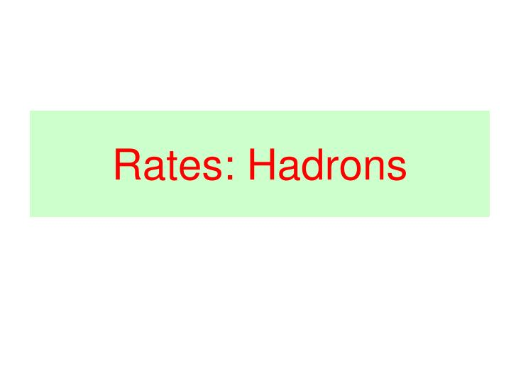 Rates: Hadrons