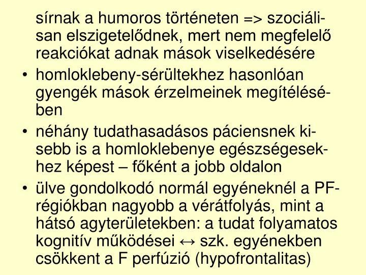 sírnak a humoros történeten => szociáli-san elszigetelődnek, mert nem megfelelő reakciókat adnak mások viselkedésére