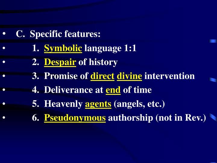 C.  Specific features: