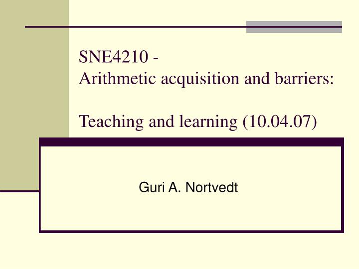 sne4210 arithmetic acquisition and barriers teaching and learning 10 04 07 n.