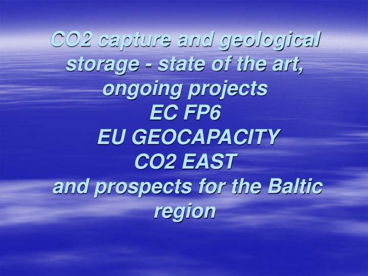 CO2 capture and geological storage - state of the art, ongoing projects