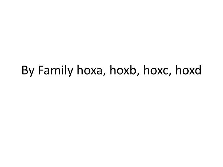By family hoxa hoxb hoxc hoxd