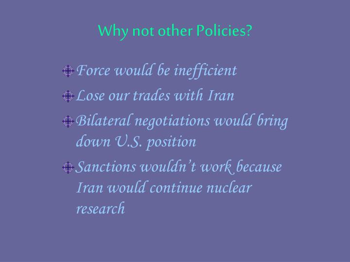 Why not other Policies?