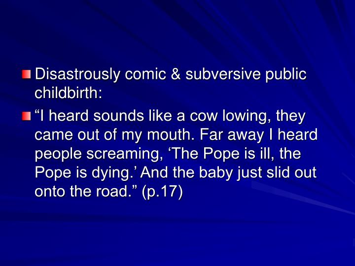 Disastrously comic & subversive public childbirth: