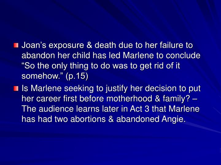 """Joan's exposure & death due to her failure to abandon her child has led Marlene to conclude """"So the only thing to do was to get rid of it somehow."""" (p.15)"""
