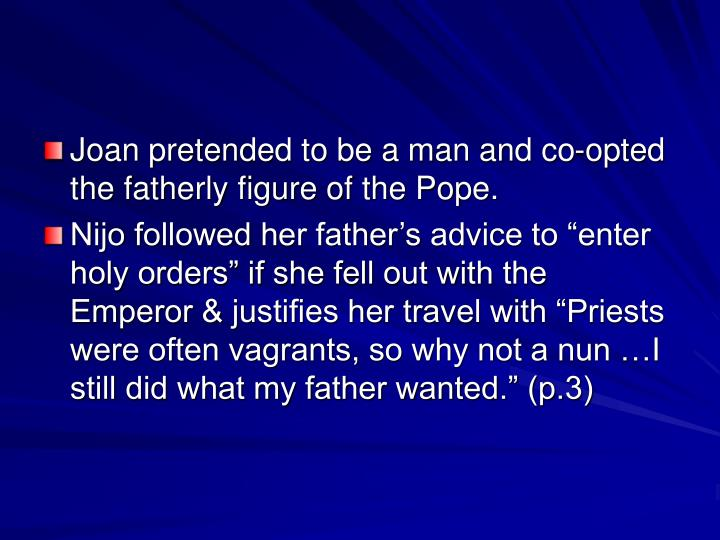 Joan pretended to be a man and co-opted the fatherly figure of the Pope.