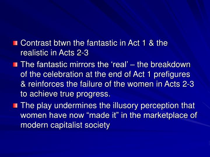 Contrast btwn the fantastic in Act 1 & the realistic in Acts 2-3