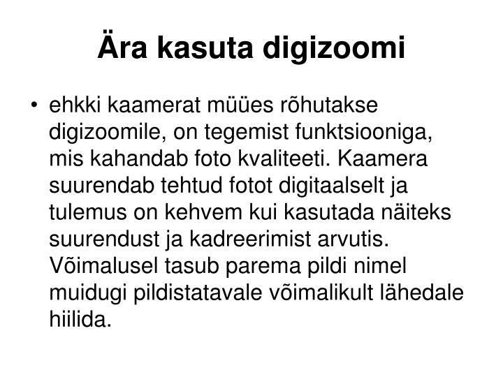 Ära kasuta digizoomi