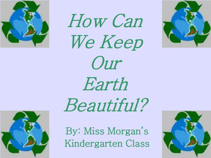 how can we keep our earth beautiful n.