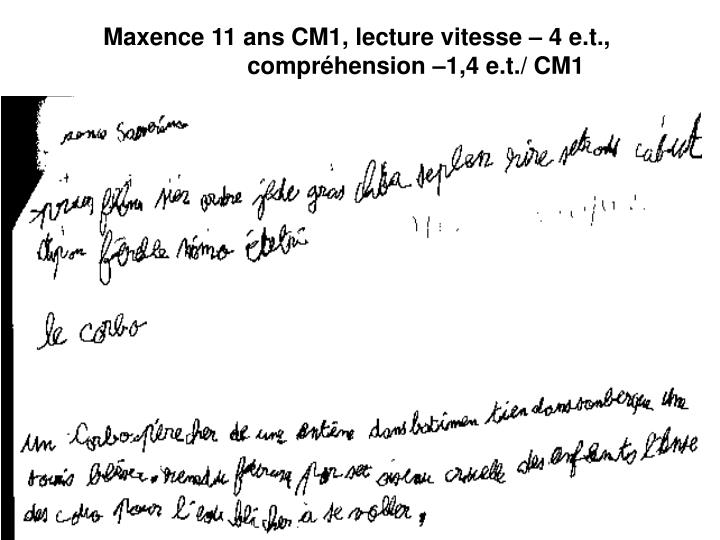 Maxence 11 ans CM1, lecture vitesse – 4 e.t., compréhension –1,4 e.t./ CM1