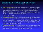 stochastic scheduling static case