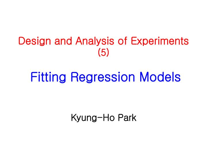 design and analysis of experiments 5 fitting regression models n.