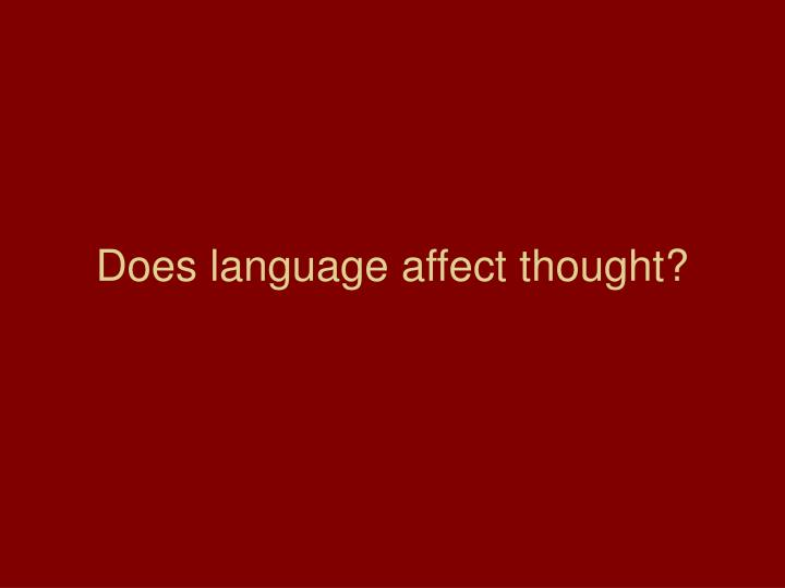 does language affect thought essay Great collection of paper writing guides and free samples ask our experts to get writing help submit your essay for analysis.