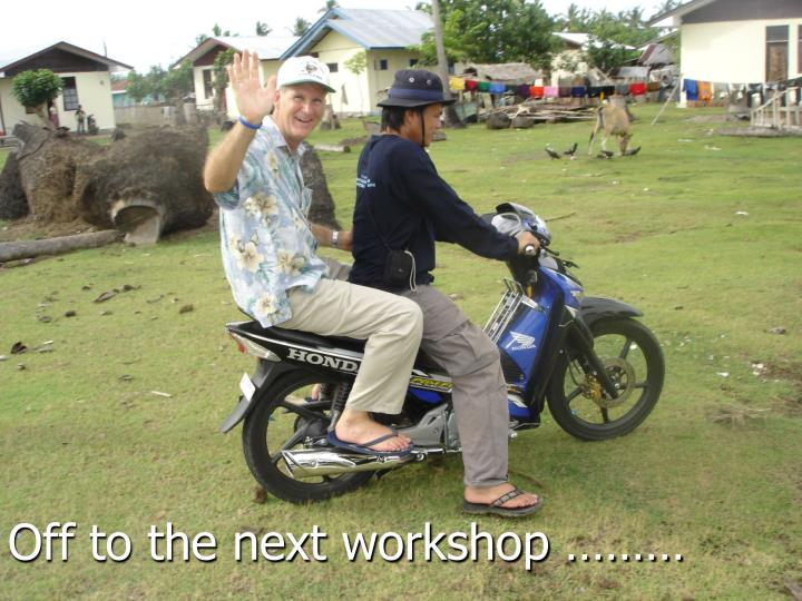 Off to the next workshop ………