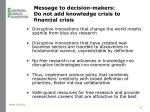 message to decision makers do not add knowledge crisis to financial crisis