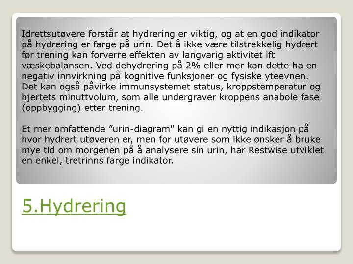 Idrettsutøvere forstår at hydrering er viktig, og at en god indikator på hydrering er farge på urin. Det å ikke være tilstrekkelig hydrert før trening kan forverre effekten av langvarig aktivitet