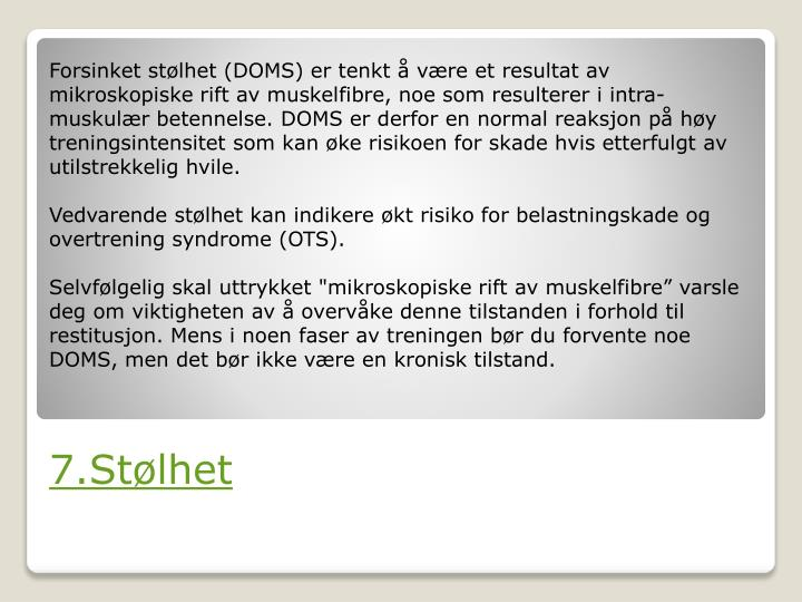 Forsinket stølhet (DOMS) er tenkt å være et resultat av mikroskopiske rift av muskelfibre, noe som resulterer i