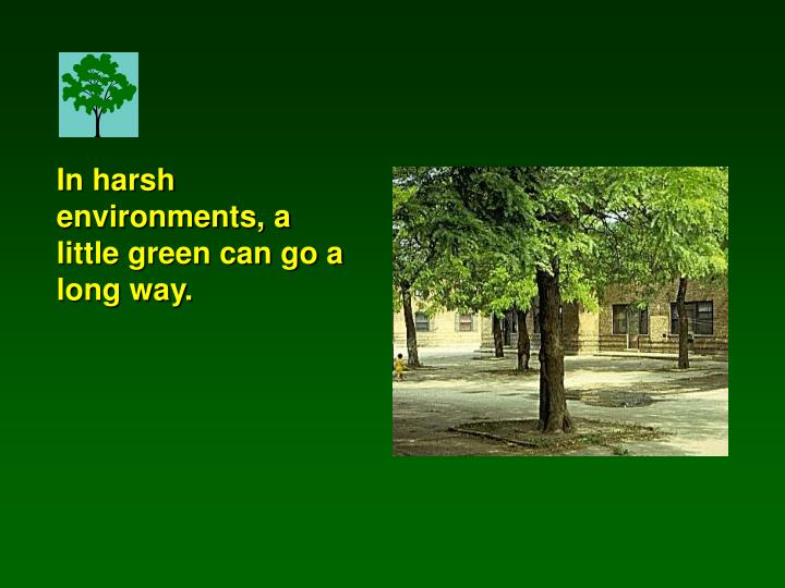 In harsh environments, a little green can go a long way.