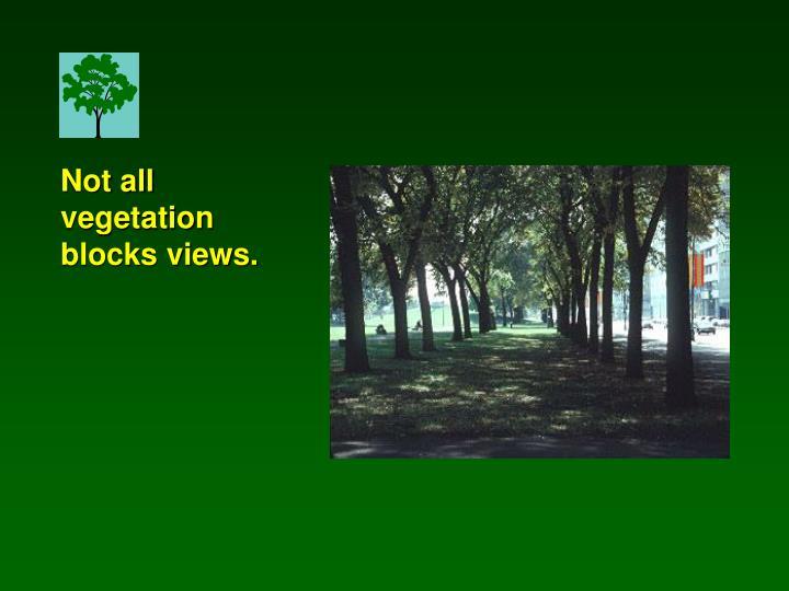 Not all vegetation blocks views.