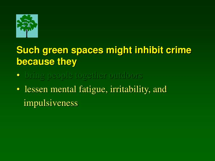Such green spaces might inhibit crime because they