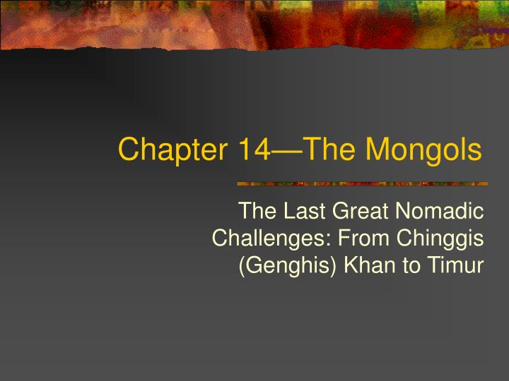 chapter 14 mongols Chapter 14 - the mongols  tatars and tartars - cameron tripp tatars are sometimes called tartars a turkic-speaking ethnic group were originally from the gobi region of china.