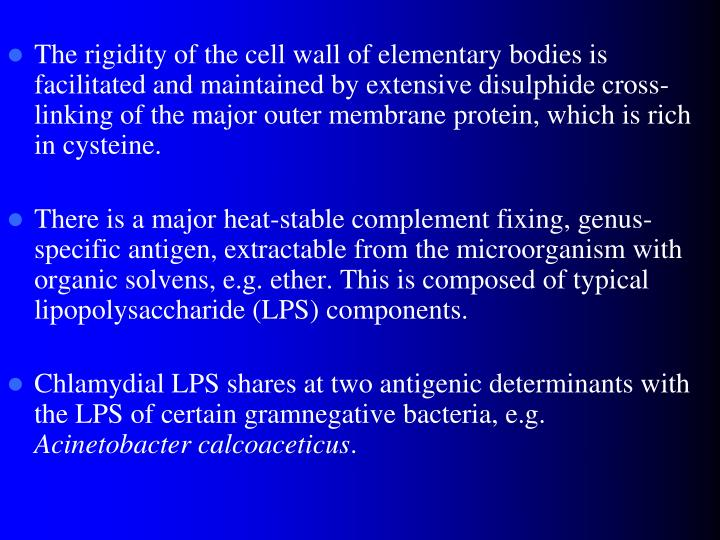 The rigidity of the cell wall of elementary bodies is facilitated and maintained by extensive disulphide cross-linking of the major outer membrane protein, which is rich in cysteine.