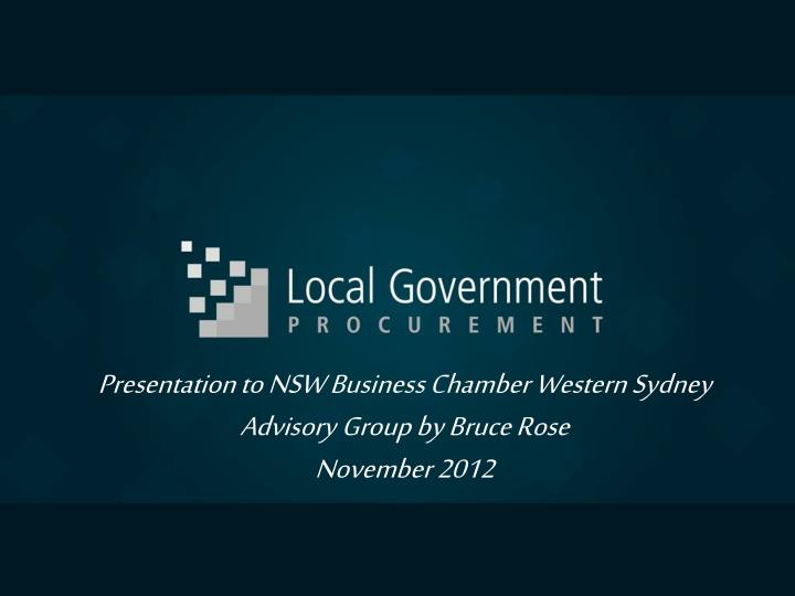 Presentation to NSW Business Chamber Western Sydney Advisory Group by Bruce Rose