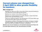 current scheme was changed from 6 april 2006 to allow greater flexibility for members