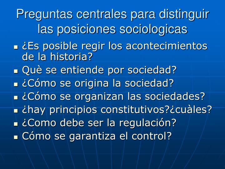 Preguntas centrales para distinguir las posiciones sociologicas