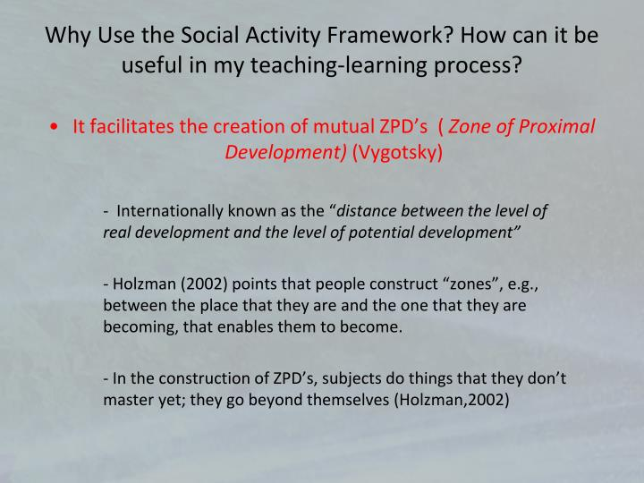 Why Use the Social Activity Framework? How can it be useful in my teaching-learning process?