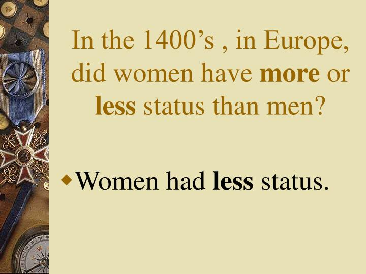 In the 1400's , in Europe, did women have