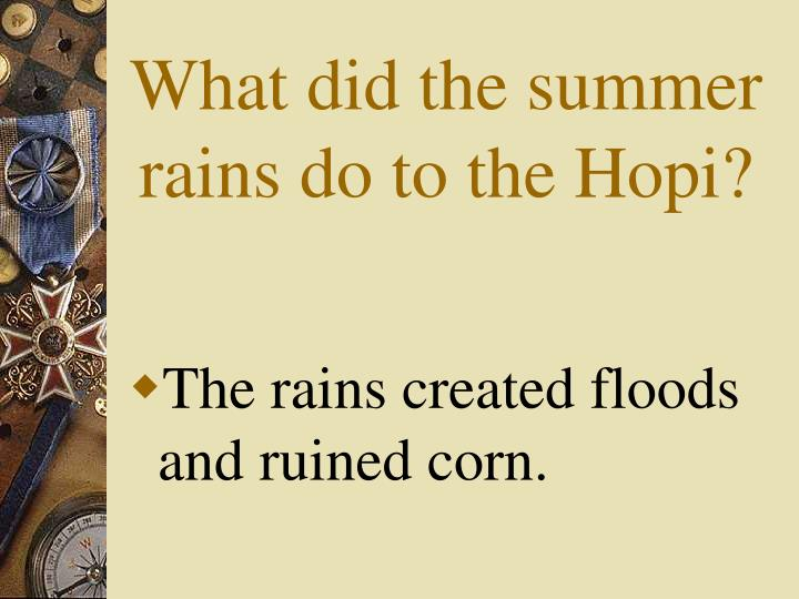 What did the summer rains do to the Hopi?