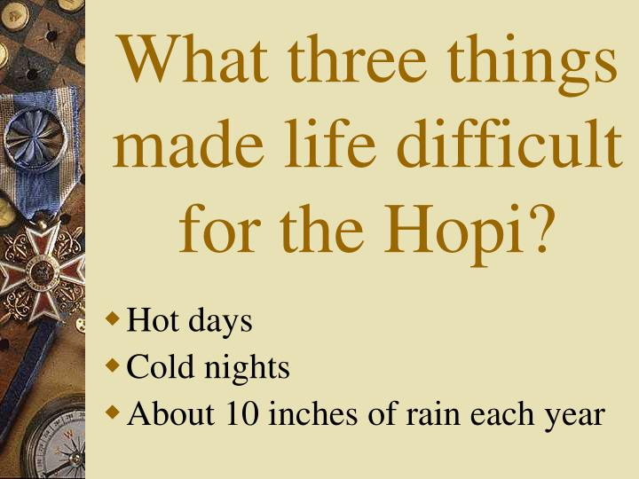 What three things made life difficult for the Hopi?